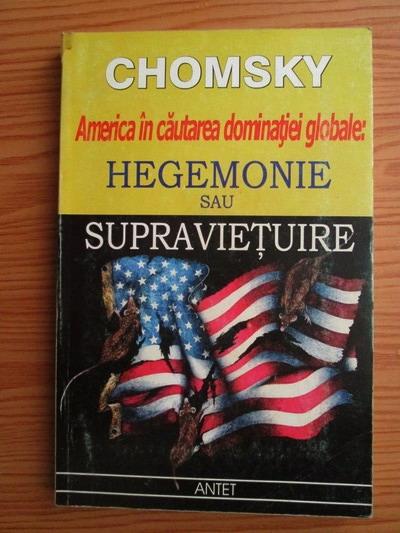 Anticariat: Noam Chomsky - Hegemonie sau supravietuire. America in cautarea dominatiei globale