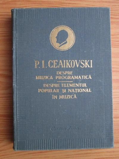 Anticariat: P. I. Ceaikovski - Despre muzica programatica. Despre elementul popular si national in muzica