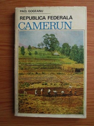 Anticariat: Paul Gogeanu - Republica federala Camerun