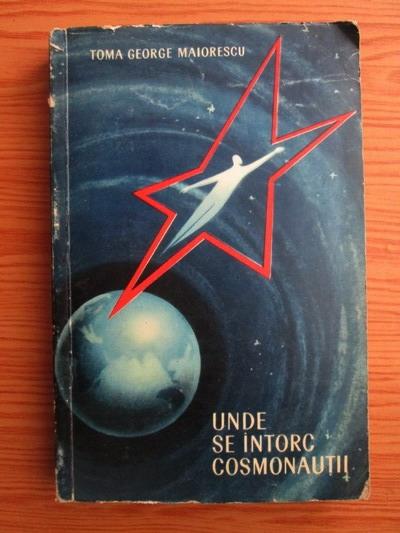 Anticariat: Toma George Maiorescu - Unde se intorc cosmonautii