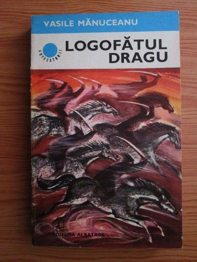 Anticariat: Vasile Manuceanu - Logofatul Dragu
