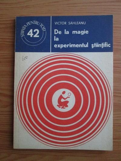 Anticariat: Victor Sahleanu - De la magie la experimentul stiintific