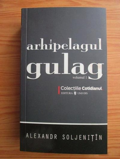 Anticariat: Aleksandr Soljenitin - Arhipelagul Gulag (volumul 1)