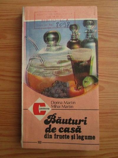 Anticariat: Dorina Martin, Mihai Martin - Bauturi de casa din fructe si legume