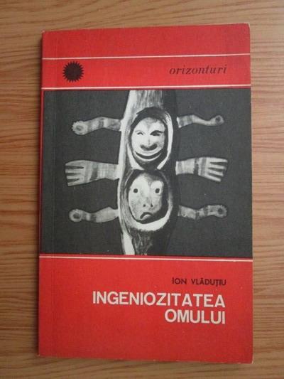 Anticariat: Ion Vladutiu - Ingeniozitatea omului
