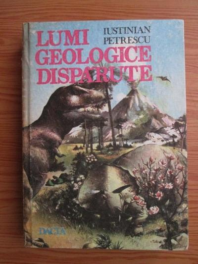 Anticariat: Iustinian Petrescu - Lumi geologice disparute