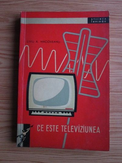 Anticariat: Liviu A. Macoveanu - Ce este televiziunea