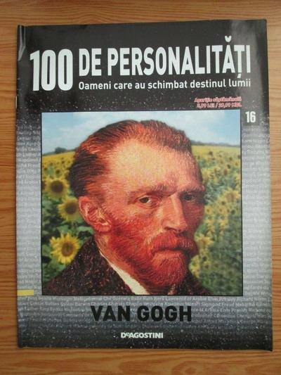 Anticariat: Van Gogh (100 de personalitati, Oameni care au schimbat destinul lumii, nr. 16)