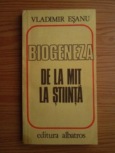 Anticariat: Vladimir Esanu - Biogeneza de la mit la stiinta