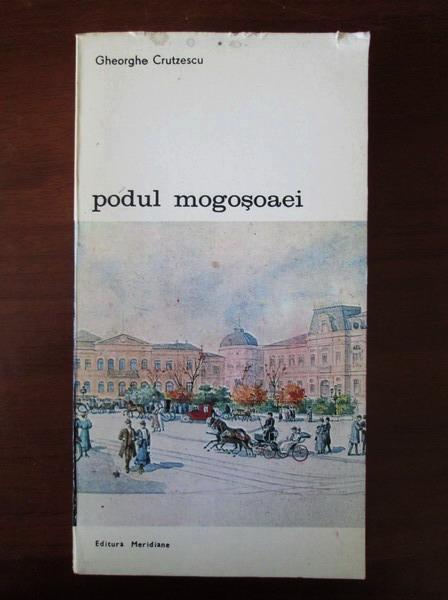 Anticariat: Gheorghe Crutzescu - Podul Mogosoaei