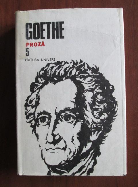 Anticariat: Goethe - Opere, volumul 5. Proza
