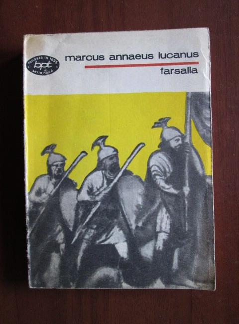 Anticariat: Marcus Annaeus Lucanus - Farsalia