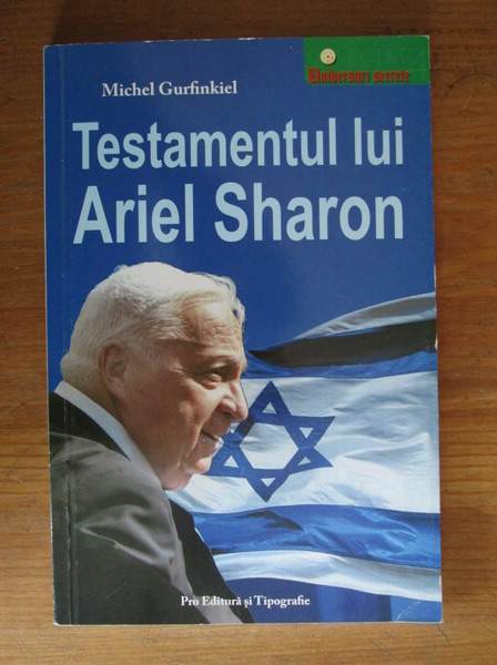 Anticariat: Michel Gurfinkiel - Testamentul lui Ariel Sharon