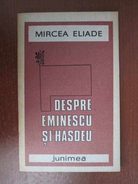 Anticariat: Mircea Eliade - Despre Eminescu si Hasdeu