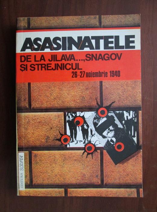 Anticariat: Stelian Neagoe - Asasinatele de la Jilava..., Snagov si Strejnicul. 26-27 noiembrie 1940