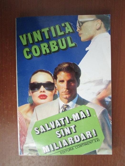 Anticariat: Vintila Corbul - Salvati-ma, sunt miliardar!