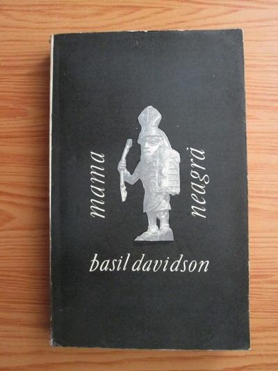 Anticariat: Basil Davidson - Mama neagra. Africa: anii incercarilor