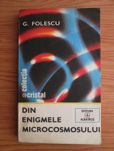 Anticariat: G. Folescu - Din enigmele microcosmosului
