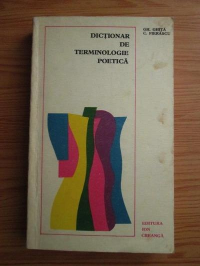 Anticariat: Gh. Ghita, C. Fierascu - Dictionar de terminologie poetica