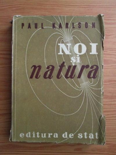 Anticariat: Paul Karlson - Noi si natura
