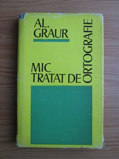 Anticariat: Alexandru Graur - Mic tratat de ortografie