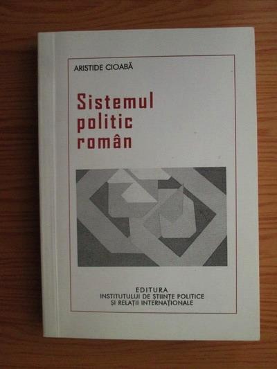 Anticariat: Aristide Cioaba - Sistemul politic roman. Profil institutional