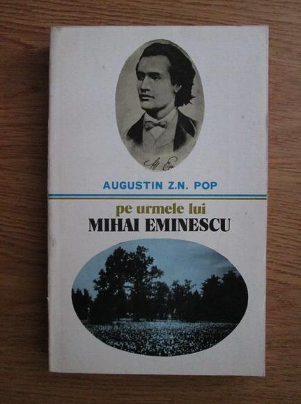Anticariat: Augustin Z. N. Pop - Pe urmele lui Mihai Eminescu