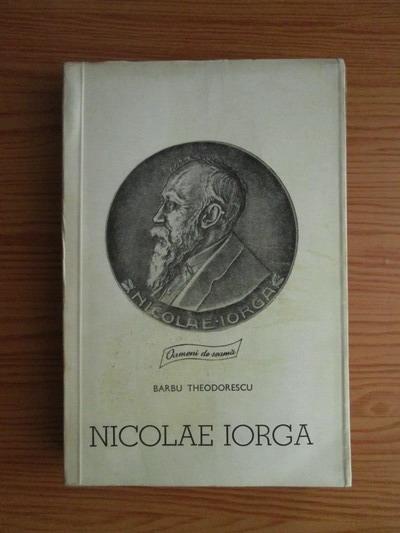 Anticariat: Barbu Theodorescu - Nicolae Iorga