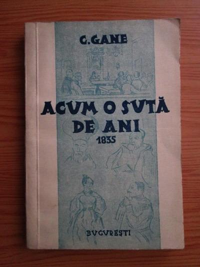 Anticariat: C. Gane - Acum o suta de ani. Cronica lunara a anului 1835 (1935)