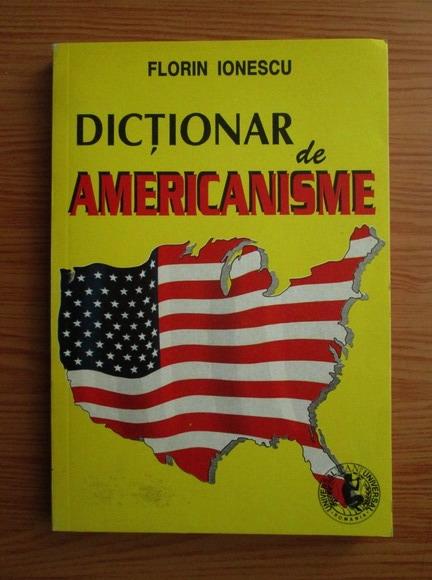 Anticariat: Florin Ionescu - Dictionar de americanisme