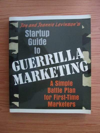 Anticariat: Jay Conrad Levinson, Jeannie Levinson - Startup guide to guerrilla marketing. A Simple battle plan for first time marketers