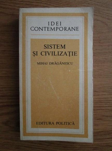 Anticariat: Mihai Draganescu - Sistem si civilizatie
