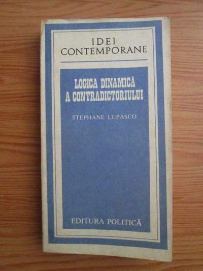 Anticariat: Stephane Lupasco - Logica dinamica a contradictoriului