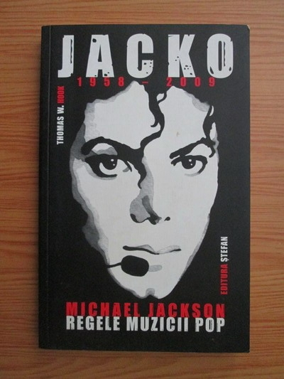 Anticariat: Thomas W. Hook - Jacko. Michael Jackson, regele muzicii pop