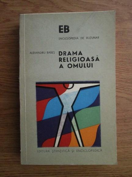 Anticariat: Alexandru Babes - Drama religioasa a omului