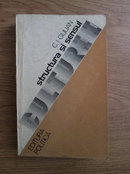 Anticariat: C. I. Gulian - Structura si sensul culturii (Contributii la istoria ideilor contemporane)