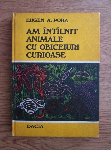 Anticariat: Eugen A. Pora - Am intalnit animale cu obiceiuri curioase