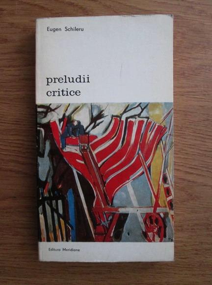Anticariat: Eugen Schileru - Preludii critice