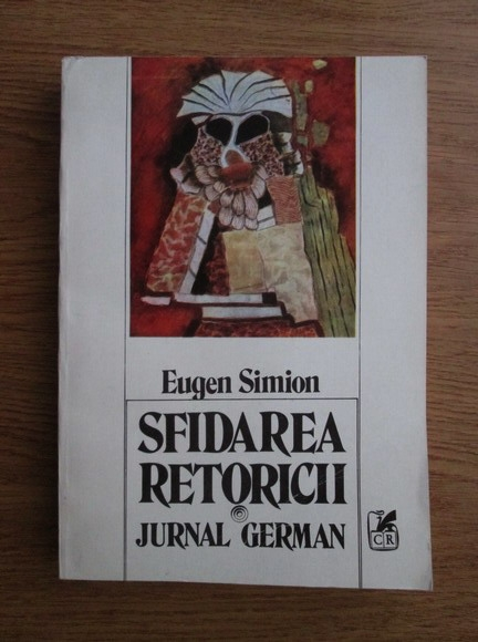 Anticariat: Eugen Simion - Sfidarea retoricii. Jurnal german