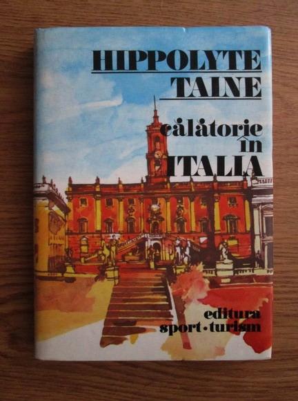 Anticariat: Hippolyte Taine - Calatorie in Italia
