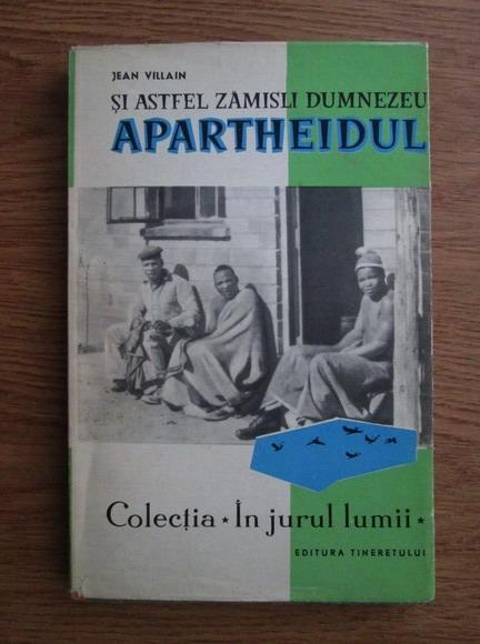 Anticariat: Jean Villain - In jurul lumii si astfel zamisli Dumnezeu apartheidul