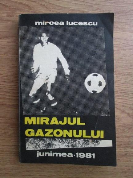 Anticariat: Mircea Lucescu - Mirajul gazonului