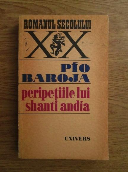 Anticariat: Pio Baroja - Peripetiile lui Shanti Andia