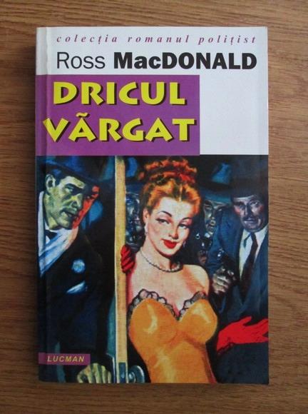 Anticariat: Ross Macdonald - Dricul vargat