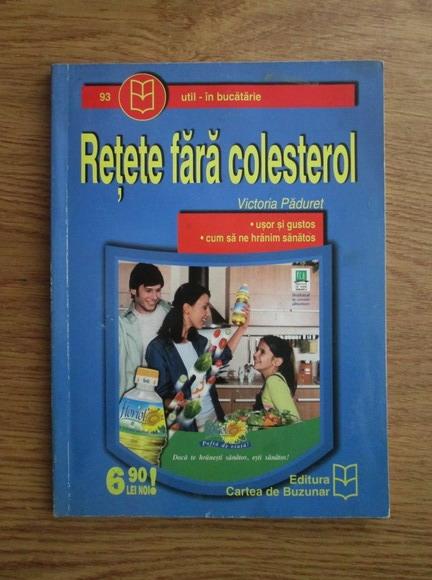 Anticariat: Victoria Paduret - Retete fara colesterol