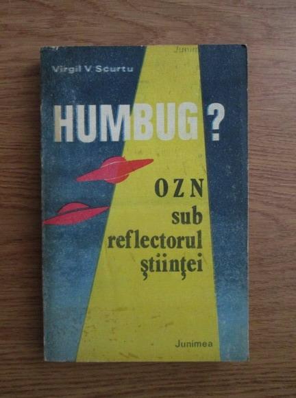Anticariat: Virgil V. Scurtu - Humbug? OZN sub reflectorul stiintei