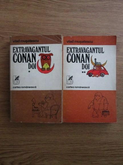 Anticariat: Vlad Musatescu - Extravagantul Conan Doi (2 volume)