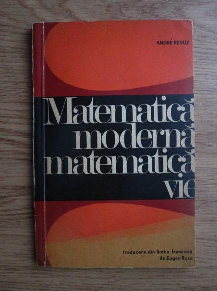 Anticariat: Andre Revuz - Matematica moderna, matematica vie