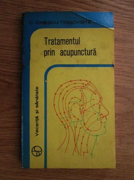 Anticariat: C. Ionescu Tirgoviste - Tratamentul prin acupunctura