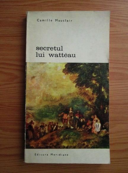 Anticariat: Camille Mauclair - Secretul lui Watteau